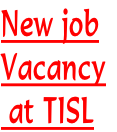 New job  Vacancy  at TISL